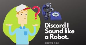 Discord I Sound Like a ROBOT | FIXED – 7 Discord Tips