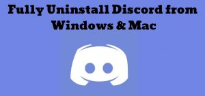 How to Fully Uninstall Discord on Windows 10 & Mac – (2021)