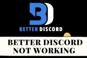 Better Discord not Working (FIXED) – Complete Guide