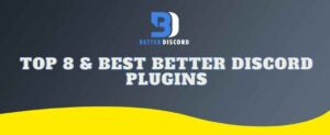Read more about the article Top 8 and Best Better Discord Plugins for 2021